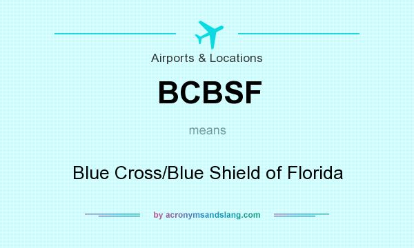 What does BCBSF mean? It stands for Blue Cross/Blue Shield of Florida
