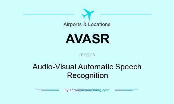 What does AVASR mean? It stands for Audio-Visual Automatic Speech Recognition