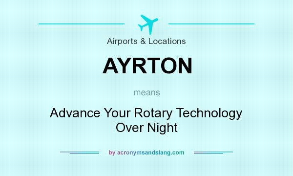 What does AYRTON mean? It stands for Advance Your Rotary Technology Over Night