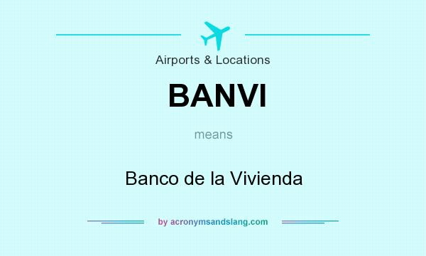 What does BANVI mean? It stands for Banco de la Vivienda