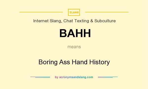 What does BAHH mean? It stands for Boring Ass Hand History