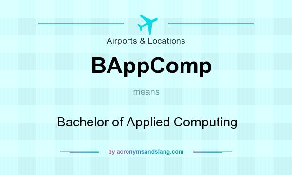 What does BAppComp mean? It stands for Bachelor of Applied Computing