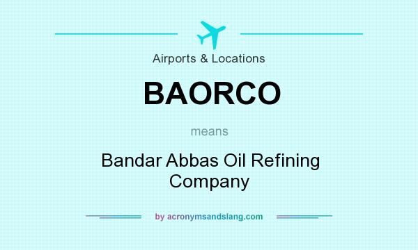 What does BAORCO mean? It stands for Bandar Abbas Oil Refining Company