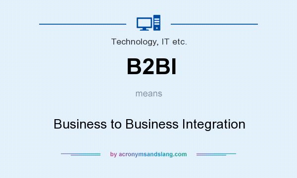 What does B2BI mean? It stands for Business to Business Integration