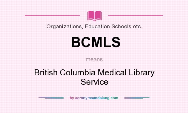 What does BCMLS mean? It stands for British Columbia Medical Library Service
