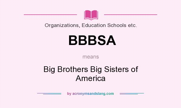 What does BBBSA mean? It stands for Big Brothers Big Sisters of America