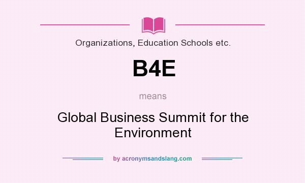 What does B4E mean? It stands for Global Business Summit for the Environment
