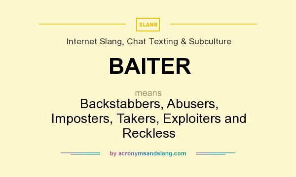 What does BAITER mean? It stands for Backstabbers, Abusers, Imposters, Takers, Exploiters and Reckless