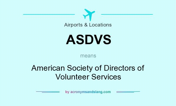 What does ASDVS mean? It stands for American Society of Directors of Volunteer Services