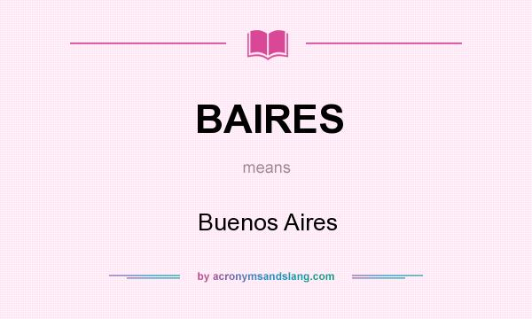 What does BAIRES mean? It stands for Buenos Aires