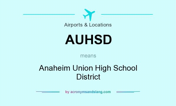 What does AUHSD mean? It stands for Anaheim Union High School District