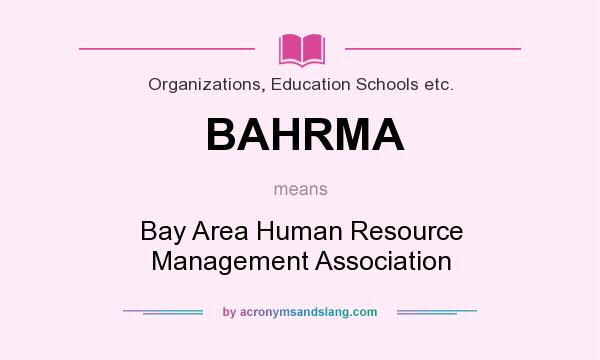 What does BAHRMA mean? It stands for Bay Area Human Resource Management Association
