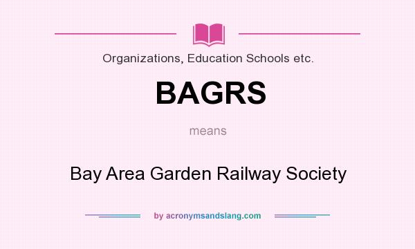 What does BAGRS mean? It stands for Bay Area Garden Railway Society