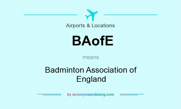 What does BAofE mean? It stands for Badminton Association of England