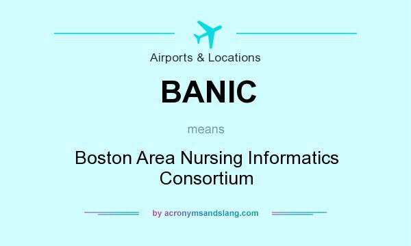 What does BANIC mean? It stands for Boston Area Nursing Informatics Consortium