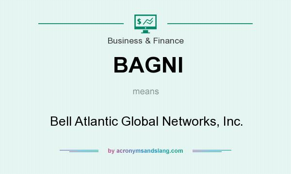 What does BAGNI mean? It stands for Bell Atlantic Global Networks, Inc.