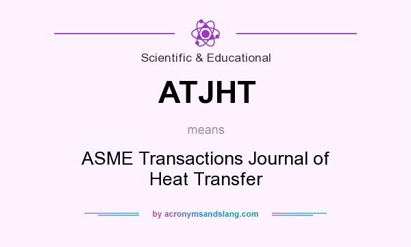 What does ATJHT mean? It stands for ASME Transactions Journal of Heat Transfer