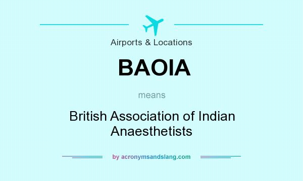 What does BAOIA mean? It stands for British Association of Indian Anaesthetists