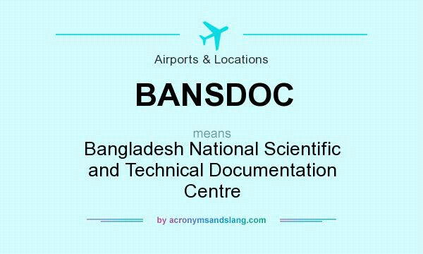 What does BANSDOC mean? It stands for Bangladesh National Scientific and Technical Documentation Centre