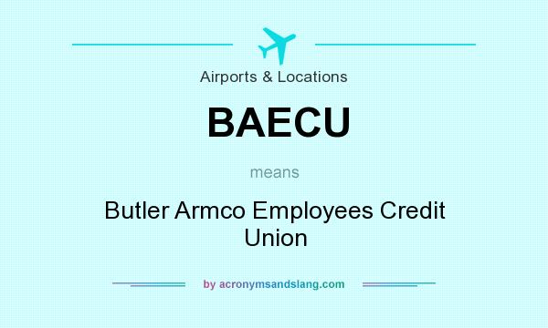 What does BAECU mean? It stands for Butler Armco Employees Credit Union