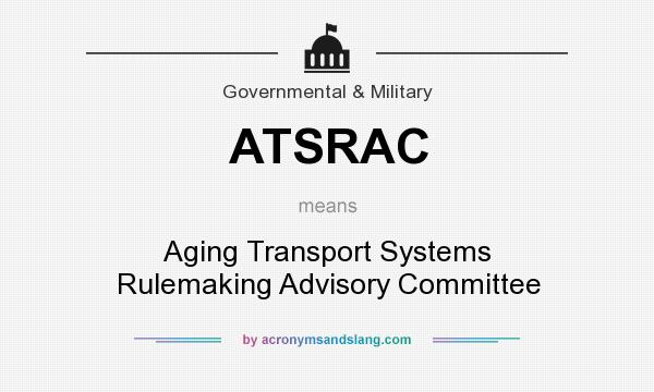 What does ATSRAC mean? It stands for Aging Transport Systems Rulemaking Advisory Committee