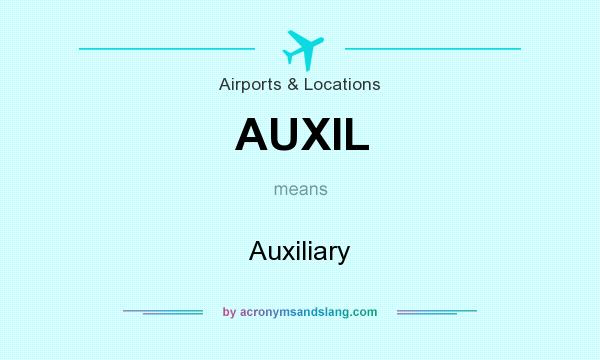 What does AUXIL mean? It stands for Auxiliary