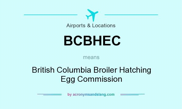What does BCBHEC mean? It stands for British Columbia Broiler Hatching Egg Commission