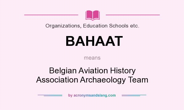 What does BAHAAT mean? It stands for Belgian Aviation History Association Archaeology Team