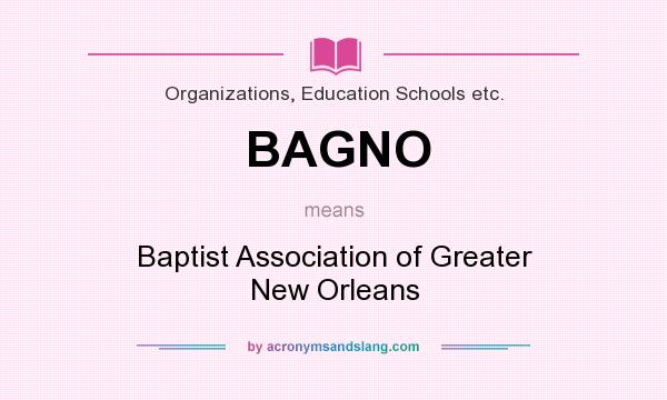 What does BAGNO mean? It stands for Baptist Association of Greater New Orleans