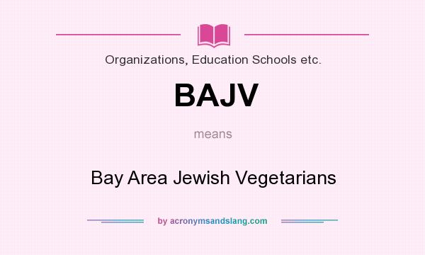 What does BAJV mean? It stands for Bay Area Jewish Vegetarians