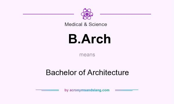 What does B.Arch mean? It stands for Bachelor of Architecture