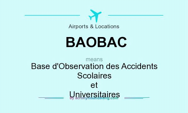 What does BAOBAC mean? It stands for Base d`Observation des Accidents Scolaires et Universitaires