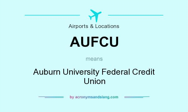 What does AUFCU mean? It stands for Auburn University Federal Credit Union