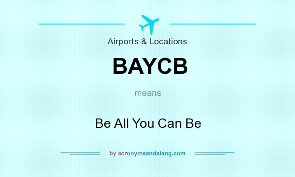 What does BAYCB mean? It stands for Be All You Can Be