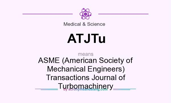 What does ATJTu mean? It stands for ASME (American Society of Mechanical Engineers) Transactions Journal of Turbomachinery