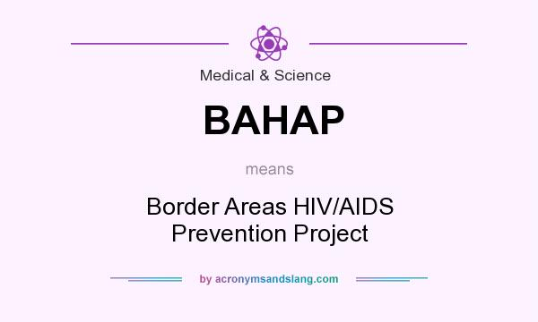 What does BAHAP mean? It stands for Border Areas HIV/AIDS Prevention Project