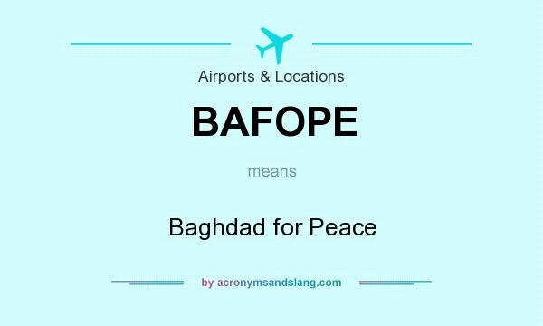 What does BAFOPE mean? It stands for Baghdad for Peace