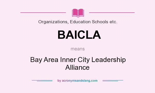 What does BAICLA mean? It stands for Bay Area Inner City Leadership Alliance