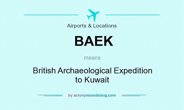 What does BAEK mean? It stands for British Archaeological Expedition to Kuwait