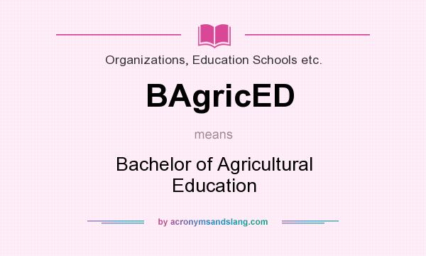 What does BAgricED mean? It stands for Bachelor of Agricultural Education