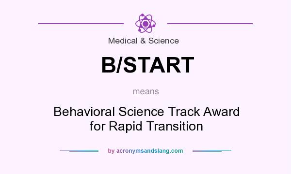 What does B/START mean? It stands for Behavioral Science Track Award for Rapid Transition
