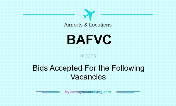 What does BAFVC mean? It stands for Bids Accepted For the Following Vacancies