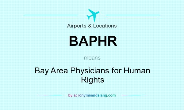 What does BAPHR mean? It stands for Bay Area Physicians for Human Rights