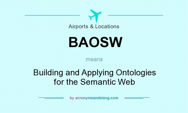 What does BAOSW mean? It stands for Building and Applying Ontologies for the Semantic Web