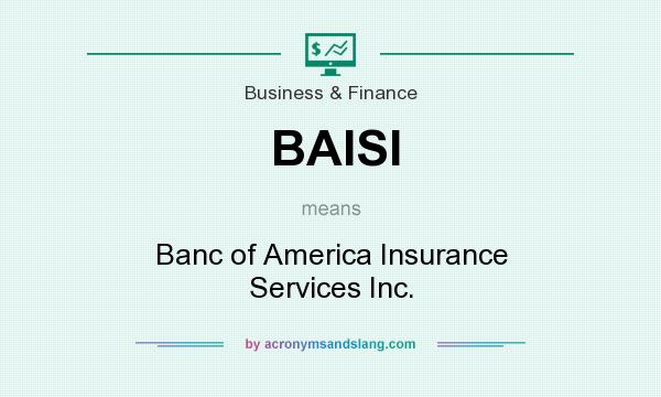 What does BAISI mean? It stands for Banc of America Insurance Services Inc.