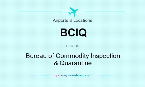What does BCIQ mean? It stands for Bureau of Commodity Inspection & Quarantine