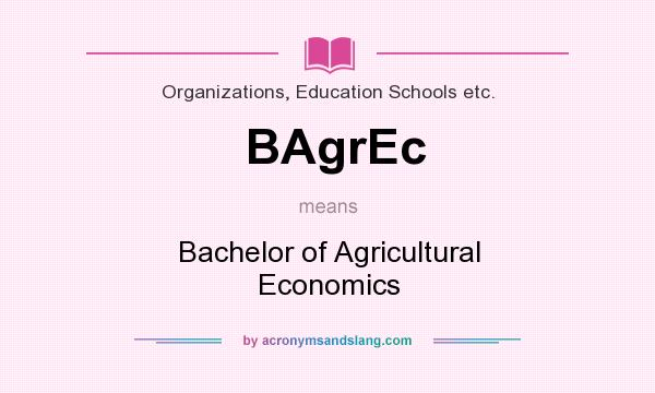 What does BAgrEc mean? It stands for Bachelor of Agricultural Economics