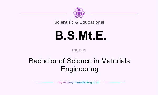 What does B.S.Mt.E. mean? It stands for Bachelor of Science in Materials Engineering