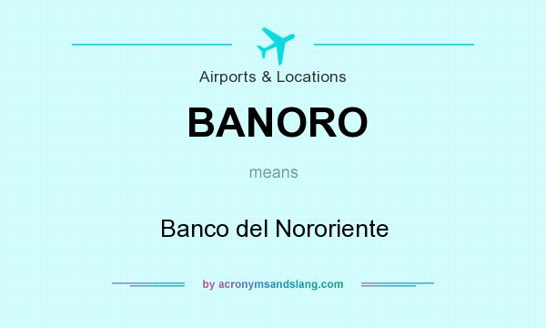What does BANORO mean? It stands for Banco del Nororiente
