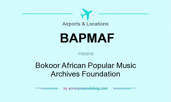 What does BAPMAF mean? It stands for Bokoor African Popular Music Archives Foundation